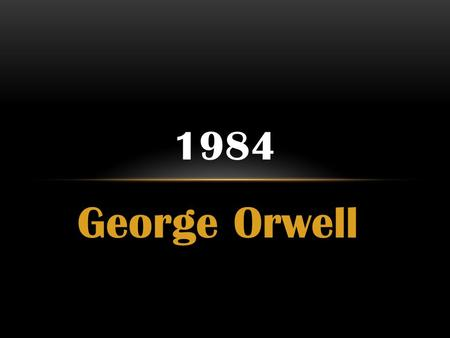 George Orwell 1984. THE THINGS THEY CARRIED~ A NOVEL EXAMINING THE PAST Contesting the idea that we can know the truth Examining the historical truth,