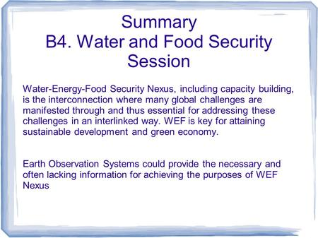 Summary B4. Water and Food Security Session Water-Energy-Food Security Nexus, including capacity building, is the interconnection where many global challenges.