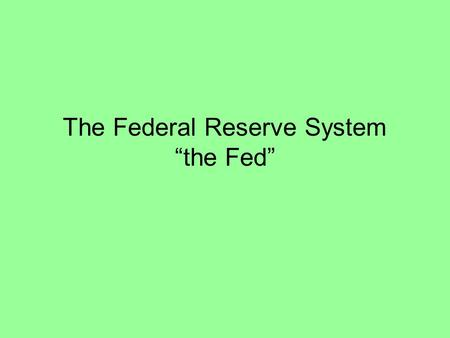 "The Federal Reserve System ""the Fed"". 12 Federal Reserve Districts Commercial banks' banker."