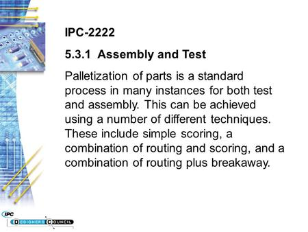 IPC-2222 5.3.1 Assembly and Test Palletization of parts is a standard process in many instances for both test and assembly. This can be achieved using.