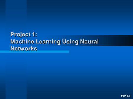 Project 1: Machine Learning Using Neural Networks Ver 1.1.