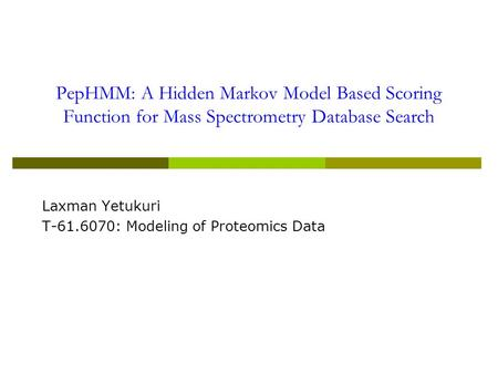 PepHMM: A Hidden Markov Model Based Scoring Function for Mass Spectrometry Database Search Laxman Yetukuri T-61.6070: Modeling of Proteomics Data.