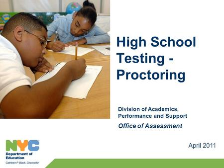 April 2011 Division of Academics, Performance and Support Office of Assessment High School Testing - Proctoring.