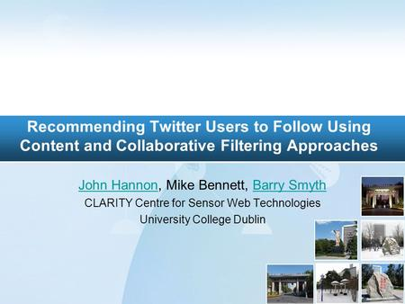 Recommending Twitter Users to Follow Using Content and Collaborative Filtering Approaches John HannonJohn Hannon, Mike Bennett, Barry SmythBarry Smyth.