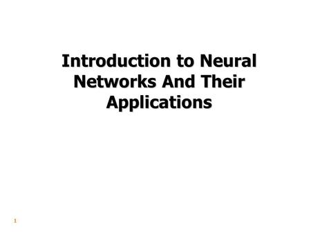 1 Introduction to Neural Networks And Their Applications.