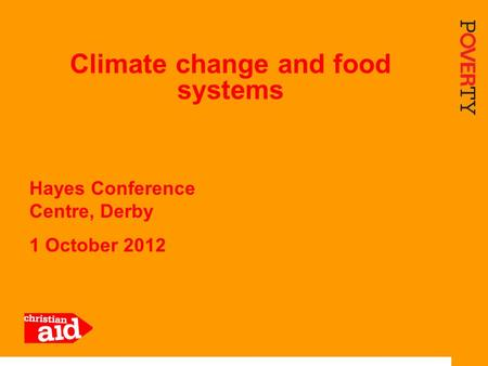 1 Climate change and food systems Hayes Conference Centre, Derby 1 October 2012.