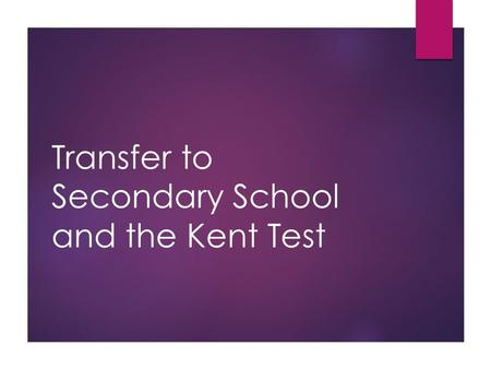 Transfer to Secondary School and the Kent Test. Transfer to Secondary School  You must apply for a secondary school place for your child to start year.