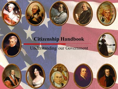 Citizenship Handbook Understanding our Government.