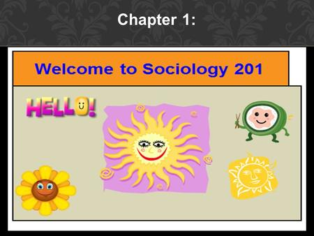 Chapter 1:. WHAT IS SOCIOLOGY? Social science—study human, social world.