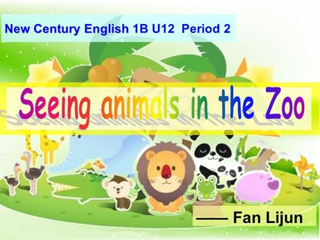 —— Fan Lijun New Century English New Century English 1B U12 Period 2.