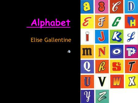 Alphabet Elise Gallentine. A is for Art I like to do art.:)