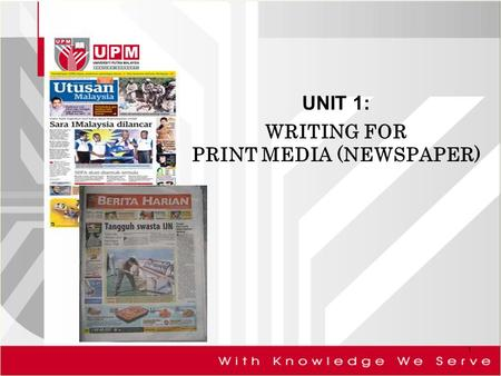 UNIT 1: WRITING FOR PRINT MEDIA (NEWSPAPER) 1. WHY DO PEOPLE READ NEWS AND FEATURES? 2.