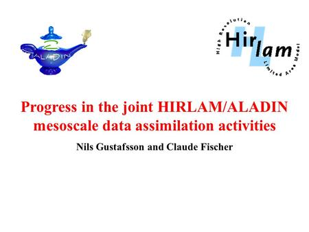 Progress in the joint HIRLAM/ALADIN mesoscale data assimilation activities Nils Gustafsson and Claude Fischer.