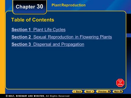 Plant Reproduction Chapter 30 Table of Contents Section 1 Plant Life Cycles Section 2 Sexual Reproduction in Flowering Plants Section 3 Dispersal and Propagation.