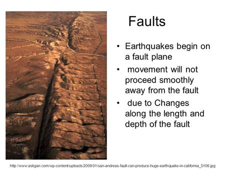 Faults Earthquakes begin on a fault plane movement will not proceed smoothly away from the fault due to Changes along the length and depth of the fault.