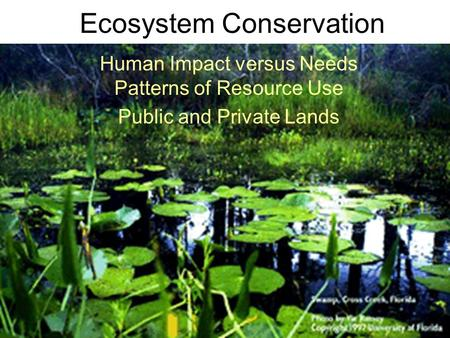 Ecosystem Conservation Human Impact versus Needs Patterns of Resource Use Public and Private Lands.