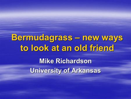 Bermudagrass – new ways to look at an old friend Mike Richardson University of Arkansas.