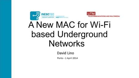 A New MAC for Wi-Fi based Underground Networks David Lino Porto - 1 April 2014.