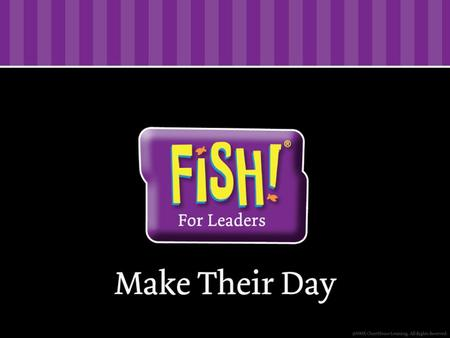 FISH! For Leaders As leaders, trying to fix or control others doesn't work. As leaders, trying to fix or control others doesn't work. But when people.