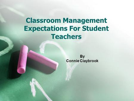 Classroom Management Expectations For Student Teachers By Connie Claybrook.