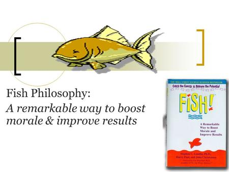 Fish Philosophy: A remarkable way to boost morale & improve results