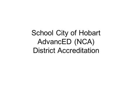 School City of Hobart AdvancED (NCA) District Accreditation.