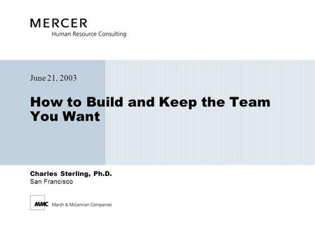 Charles Sterling, Ph.D. San Francisco How to Build and Keep the Team You Want June 21, 2003.