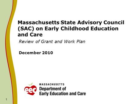 Massachusetts State Advisory Council (SAC) on Early Childhood Education and Care Review of Grant and Work Plan December 2010 1.