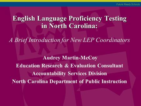 Future Ready Schools English Language Proficiency Testing in North Carolina: English Language Proficiency Testing in North Carolina: A Brief Introduction.