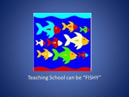 "Teaching School can be ""FISHY"". What is the ""Fish"" Philosophy? It all started in Seattle, Washington at the Pike Place Fish Market.... A stinky ""fish"""