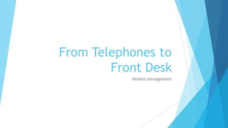 From Telephones to Front Desk Patient Management.