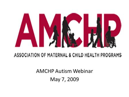 AMCHP Autism Webinar May 7, 2009. Building Culturally and Linguistically Competent Programs Suzanne Bronheim & Wendy Jones National Center for Cultural.