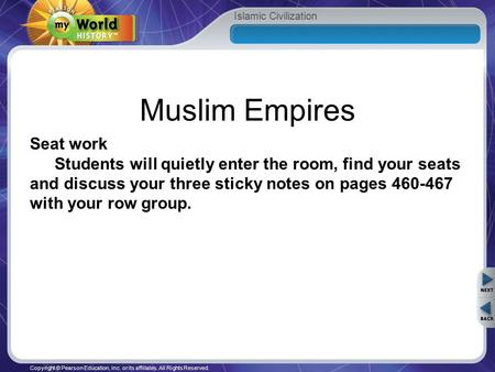Islamic Civilization Copyright © Pearson Education, Inc. or its affiliates. All Rights Reserved. Muslim Empires Seat work Students will quietly enter the.