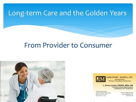 From Provider to Consumer Long-term Care and the Golden Years.