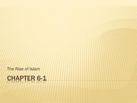The Rise of Islam.  Over history Western Asia has given birth to some of the worlds greatest & most powerful civilizations known to man  In the seventh.