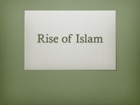 Rise of Islam. Do Now (U5D7) January 9, 2014  Complete the Do Now and answer the associated question.  Homework: Complete the Chapter 11, Section 1.