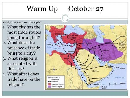 Warm Up October 27 Study the map on the right. 1.What city has the most trade routes going through it? 2.What does the presence of trade bring to a city?