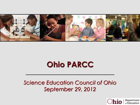 Ohio PARCC Science Education Council of Ohio September 29, 2012.