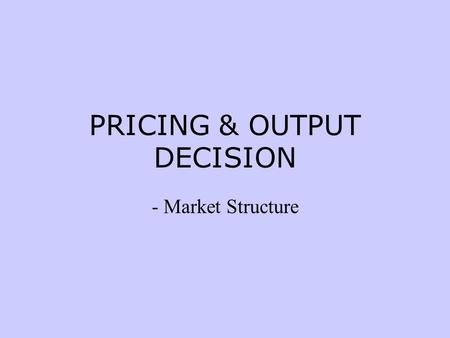 PRICING & OUTPUT DECISION