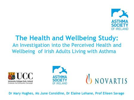 The Health and Wellbeing Study: An Investigation into the Perceived Health and Wellbeing of Irish Adults Living with Asthma in Ireland Dr Mary Hughes,