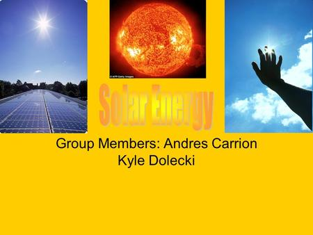 Group Members: Andres Carrion Kyle Dolecki. Description Solar panels can be used to collect heat from the sun to capture its heat and transfer it for.