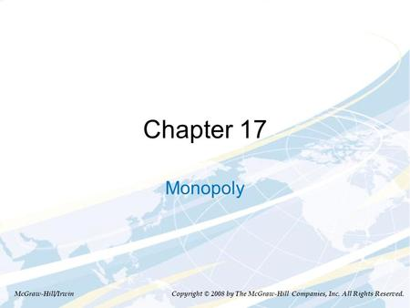 Chapter 17 Monopoly McGraw-Hill/Irwin Copyright © 2008 by The McGraw-Hill Companies, Inc. All Rights Reserved.
