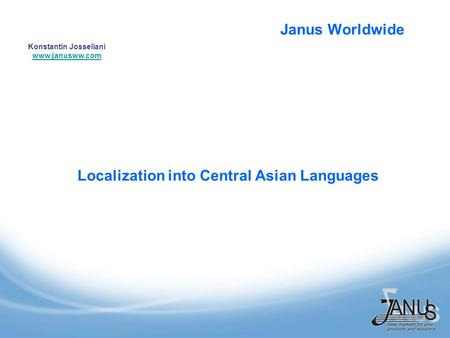 Janus Worldwide Konstantin Josseliani www.janusww.com www.janusww.com Localization into Central Asian Languages.