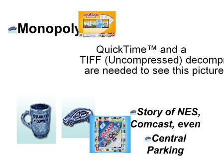 Monopoly Story of NES, Comcast, even Central Parking.