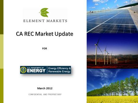 March 2012 CONFIDENTIAL AND PROPRIETARY CA REC Market Update FOR.