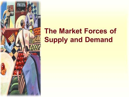 The Market Forces of Supply and Demand. Harcourt, Inc. items and derived items copyright © 2001 by Harcourt, Inc. The Market Forces of Supply and Demand.