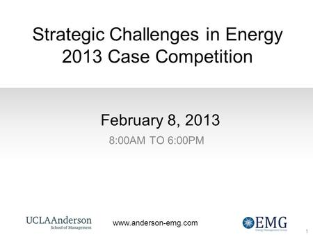 1 www.anderson-emg.com February 8, 2013 8:00AM TO 6:00PM 1 VP Career Development Collin Rich VP Case Competition Neetu Jindal VP FEMBA/EMBA Arthur Zhang.