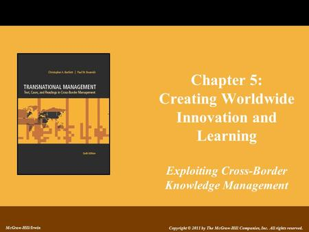 Copyright © 2011 by The McGraw-Hill Companies, Inc. All rights reserved. McGraw-Hill/Irwin Chapter 5: Creating Worldwide Innovation and Learning Exploiting.