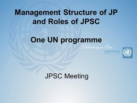 Management Structure of JP and Roles of JPSC One UN programme