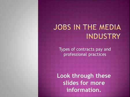 Look through these slides for more information. Types of contracts pay and professional practices.